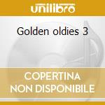 Golden oldies 3 cd musicale di Artisti Vari
