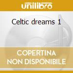 Celtic dreams 1 cd musicale di Artisti Vari