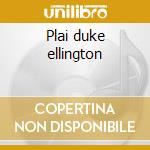 Plai duke ellington cd musicale di Swing Dutch