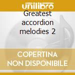Greatest accordion melodies 2 cd musicale di Artisti Vari