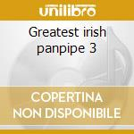 Greatest irish panpipe 3 cd musicale di Artisti Vari