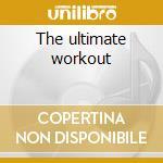 The ultimate workout cd musicale di Artisti Vari