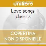 Love songs classics cd musicale di Artisti Vari