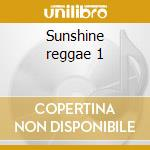 Sunshine reggae 1 cd musicale di Artisti Vari