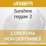 Sunshine reggae 2 cd musicale di Artisti Vari