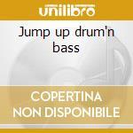 Jump up drum'n bass cd musicale di Artisti Vari