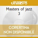 Masters of jazz 3 cd musicale di Artisti Vari