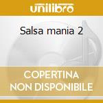 Salsa mania 2 cd musicale di Artisti Vari