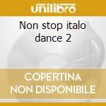 Non stop italo dance 2 cd musicale di Artisti Vari