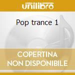 Pop trance 1 cd musicale di Artisti Vari
