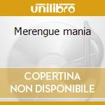 Merengue mania cd musicale di Artisti Vari