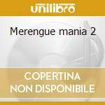 Merengue mania 2 cd musicale di Artisti Vari
