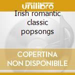 Irish romantic classic popsongs cd musicale di Artisti Vari