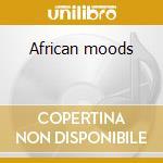 African moods cd musicale di Artisti Vari