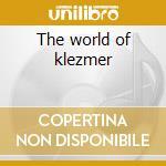 The world of klezmer cd musicale di Artisti Vari