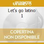 Let's go latino 1 cd musicale di Artisti Vari