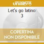 Let's go latino 3 cd musicale di Artisti Vari