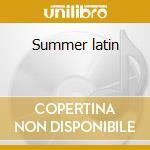 Summer latin cd musicale di Artisti Vari