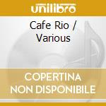 Cafe rio cd musicale di Artisti Vari