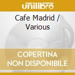 Cafe madrid cd musicale di Artisti Vari