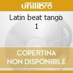 Latin beat tango 1 cd musicale di Artisti Vari