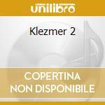 Klezmer 2 cd musicale di Artisti Vari