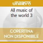 All music of the world 3 cd musicale di Artisti Vari