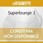 Superlounge 1 cd musicale di Artisti Vari