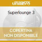 Superlounge 3 cd musicale di Artisti Vari