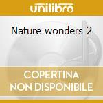 Nature wonders 2 cd musicale di Artisti Vari
