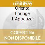 Orintal lounge 1 appetizer cd musicale di Artisti Vari