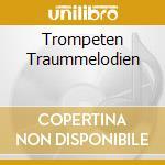 Trompeten traummelodien cd musicale di Artisti Vari