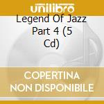Legend Of Jazz Part 4 5cdbox cd musicale di Artisti Vari