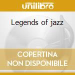 Legends of jazz cd musicale di Artisti Vari