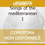 Songs of the mediterranean 1 cd musicale di Artisti Vari