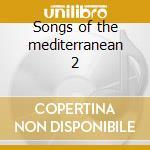 Songs of the mediterranean 2 cd musicale di Artisti Vari