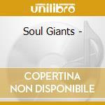 Soul giants cd musicale di Artisti Vari