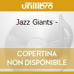 Jazz giants cd musicale di Artisti Vari