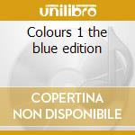 Colours 1 the blue edition cd musicale di Artisti Vari