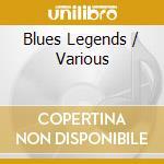 Blues Legends cd musicale di Artisti Vari