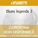Blues legends 3 cd musicale di Artisti Vari