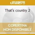 That's country 2 cd musicale di Artisti Vari