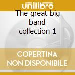 The great big band collection 1 cd musicale di Artisti Vari