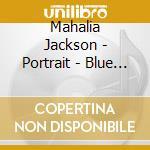 Mahalia Jackson - Portrait - Blue Classic Line cd musicale di Mahalia Jackson