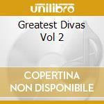 Greatest Divas Vol 2 cd musicale di Artisti Vari