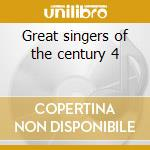 Great singers of the century 4 cd musicale di Artisti Vari