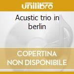 Acustic trio in berlin cd musicale di Willy Deville