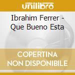 Ibrahim Ferrer - Que Bueno Esta cd musicale di Ibrahim Ferrer