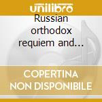 Russian orthodox requiem and liturgy - d cd musicale di Miscellanee