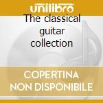 The classical guitar collection cd musicale di Artisti Vari